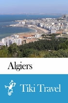 Algiers (Algeria) Travel Guide - Tiki Travel by Tiki Travel