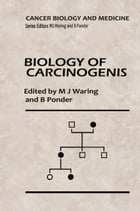 Biology of Carcinogenesis by B.A. Ponder