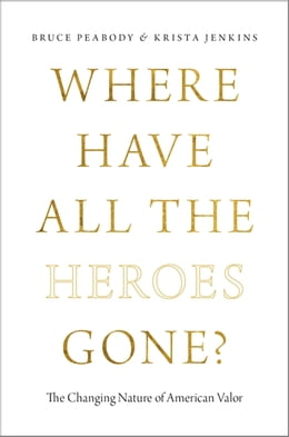 Book Where Have All the Heroes Gone?: The Changing Nature of American Valor by Bruce Peabody