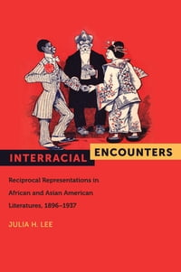 Interracial Encounters: Reciprocal Representations in African and Asian American Literatures, 1896…