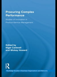Procuring Complex Performance: Studies of Innovation in Product-Service Management
