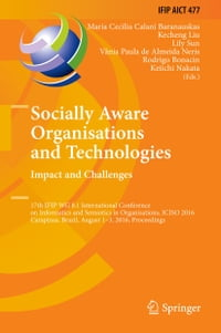 Socially Aware Organisations and Technologies. Impact and Challenges: 17th IFIP WG 8.1…