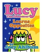 Lucy the Dinosaur: Learns Opposites by Joey Ahlbum
