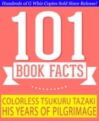 Colorless Tsukuru Tazaki and His Years of Pilgrimage - 101 Amazing Facts You Didn't Know: #1 Fun Facts & Trivia Tidbits by G Whiz