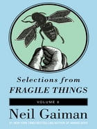 Selections from Fragile Things, Volume Six: A Short Fiction by Neil Gaiman