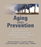 Aging and Prevention: New Approaches for Preventing Health and Mental Health Problems in Older…