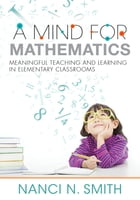Mind for Mathematics, A: Meaningful Teaching and Learning in Elementary Classrooms—useful classroom tactics and examples for  by Nanci N. Smith