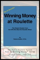 Winning Money at Roulette: The Original System from the CPA Who Beat the Roulette Wheel by Patrick Austin