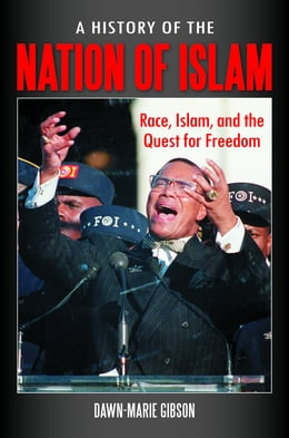 Book A History of the Nation of Islam: Race, Islam, and the Quest for Freedom by Dawn-Marie Gibson