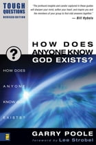 How Does Anyone Know God Exists? by Garry Poole