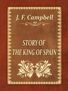 STORY OF THE KING OF SPAIN by J. F. Campbell