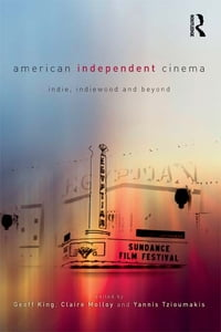 American Independent Cinema: indie, indiewood and beyond