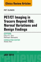 PET/CT Imaging in Tracers Beyond FDG, An Issue of PET Clinics, by Mohsen Beheshti