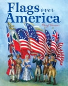 Flags Over America: A Star-Spangled Story