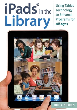 iPads� in the Library: Using Tablet Technology to Enhance Programs for All Ages Using Tablet Technology to Enhance Programs for All Ages