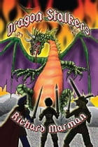 DRAGON STALKERS - a tale of myth, lore and of fire breathing dragon by Richard Marman