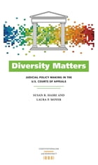 Diversity Matters: Judicial Policy Making in the U.S. Courts of Appeals by Susan B. Haire