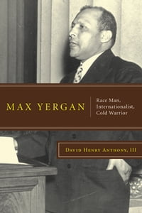 Max Yergan: Race Man, Internationalist, Cold Warrior