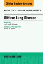 Diffuse Lung Disease, An Issue of Radiologic Clinics of North America, E-Book by Jeffrey P Kanne, MD, FCCP