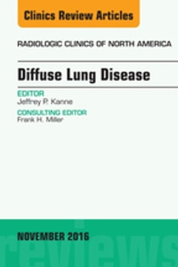 Book Diffuse Lung Disease, An Issue of Radiologic Clinics of North America, by Jeffrey P Kanne