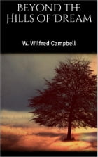 Beyond the Hills of Dream by W. Wilfred Campbell