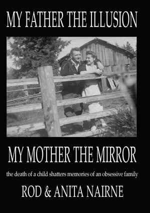 My Father The Illusion My Mother The Mirror the death of a child shatters memories of an obsessive family