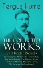 The Collected Works of Fergus Hume: 22 Thriller Novels (Including The Mystery of a Hansom Cab, The Secret Passage, The Bishop's Secret, The Green Mumm by Fergus Hume