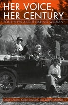 Her Voice, Her Century: Four Plays About Daring Women by David Cheoreos
