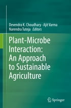 Plant-Microbe Interaction: An Approach to Sustainable Agriculture by Devendra K. Choudhary