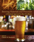 Brewing Materials and Processes: A Practical Approach to Beer Excellence by Charles Bamforth