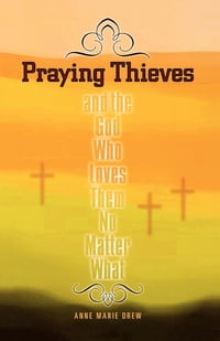 Praying Thieves and the God Who Loves Them No Matter What
