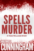 Spells Murder (A Todd Williams Story) by Maxwell Cunningham
