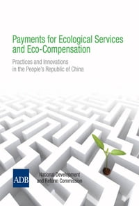Payments for Ecological Services and Eco-Compensation: Practices and Innovations in the People's…