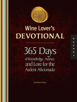 Book Wine Lover's Devotional: 365 Days of Knowledge, Advice, and Lore for the Ardent Aficionado by Jonathon Alsop