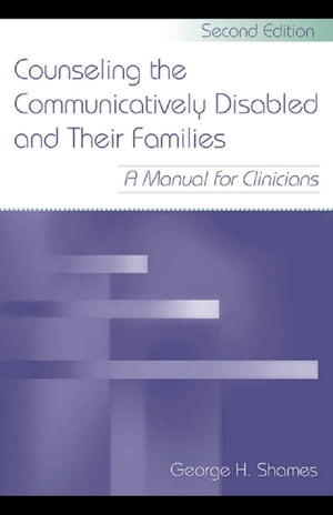 Counseling the Communicatively Disabled and Their Families A Manual for Clinicians