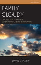 Partly Cloudy: Ethics in War, Espionage, Covert Action, and Interrogation by David L. Perry