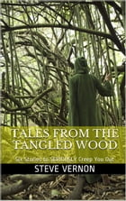 Tales From The Tangled Wood: Six Stories to Seriously Creep You Out by Steve Vernon