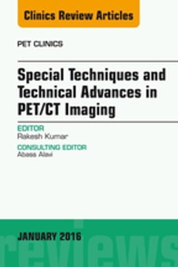 Book Special Techniques and Technical Advances in PET/CT Imaging, An Issue of PET Clinics, by Rakesh Kumar