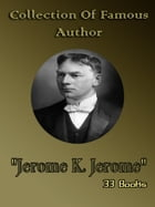 """Collection Of Famous Author """"Jerome K. Jerome"""" by Jerome K. Jerome"""