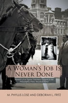 A Woman'S Job Is Never Done: Memoirs of an Equine Veterinary Surgeon to the Philadelphia Police Mounted Patrol by M. Phyllis Lose