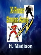 X-Finney Strikes Again: Comic Storybook by H. Madison