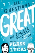 All Questions Great and Small: A Seriously Funny Book