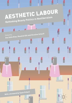 Aesthetic Labour: Rethinking Beauty Politics in Neoliberalism