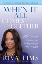 When It All Comes Together: How God Can Redeem Your Brokenness for His Glory by Riva Tims