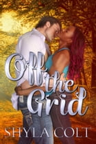 Off the Grid by Shyla Colt