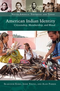American Indian Identity: Citizenship, Membership, and Blood: Citizenship, Membership, and Blood