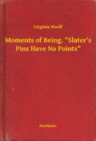 """Moments of Being. """"Slater's Pins Have No Points"""" by Virginia Woolf"""