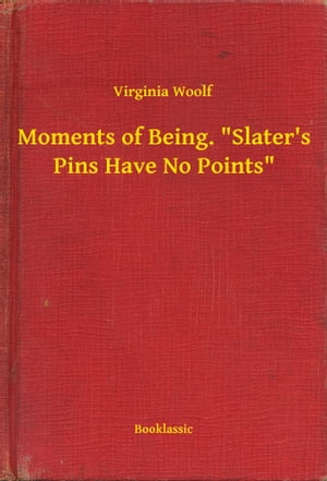 """Moments of Being. """"Slater's Pins Have No Points"""""""