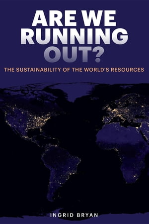 Are We Running Out?: The Sustainability of the World's Resources by Ingrid Bryan