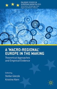 A 'Macro-regional' Europe in the Making: Theoretical Approaches and Empirical Evidence